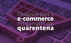 Destaque para o e-commerce no cenário de quarentena